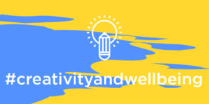 Creativity and Wellbeing Week - participating in arts and creative activity can lead to happier, healthier lives